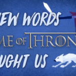 10 New Words that Game of Thrones Taught Us